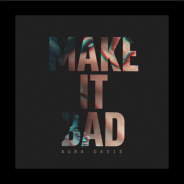 «Make It Bad»