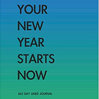 Your New Year Starts Now: 365 Day Lined Journal