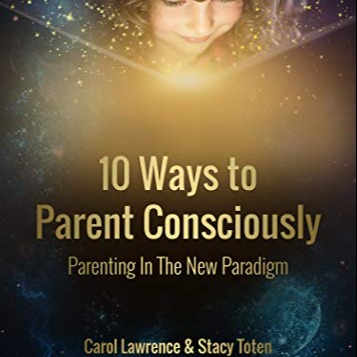 10 Ways To Parent Consciously : Parenting In The New Paradigm