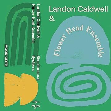 "Landon Caldwell & Flower Head Ensemble ""Simultaneous Systems"" MOON GLYPH RECORDS"