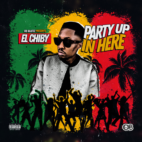 El Chiby - Party Up In Here (Prod By OB)
