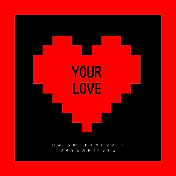 "PRESAVE: Da Sweetnezz ""YOUR LOVE"" (Jay Baptiste Production)"