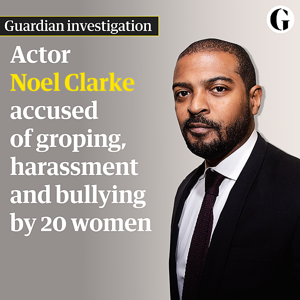 'Sexual predator': Noel Clarke accused of groping, harassment and bullying by 20 women
