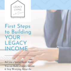 FIRST STEPS to BUILDING a LEGACY INCOME (free e-book)