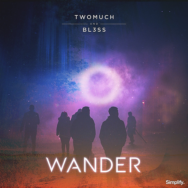 TwoMuch & BL3SS - Wander