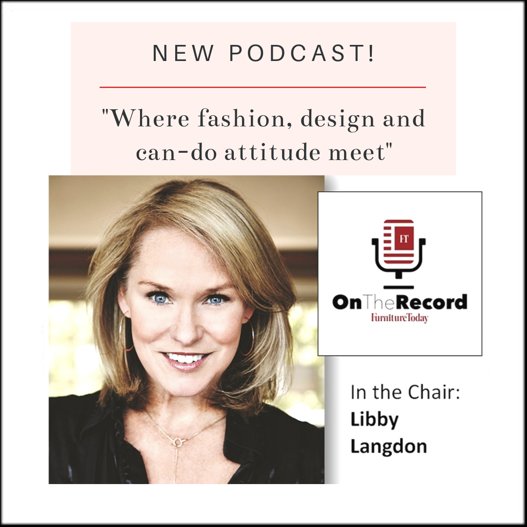 Furniture Today Podcast | Libby Langdon | Where fashion, design and can-do attitude meet