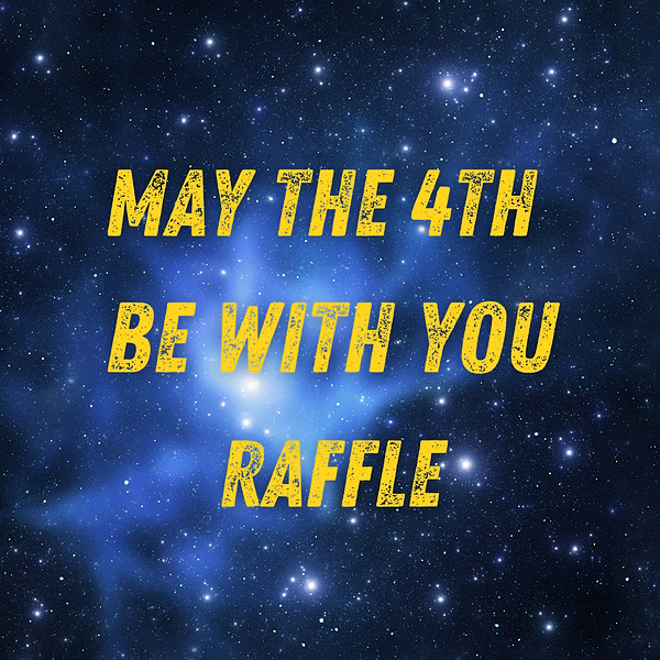 May the 4th Be With You Raffle
