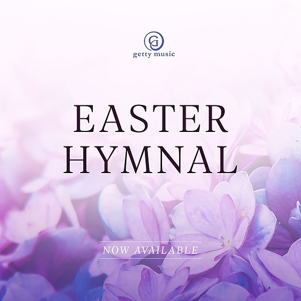 Getty Easter Hymnal - Download 20 FREE Hymns for Home and Church!