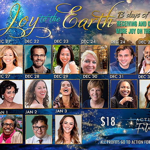Joy to the Earth! 13 days of Being, Receiving and Creating JOY on the Planet