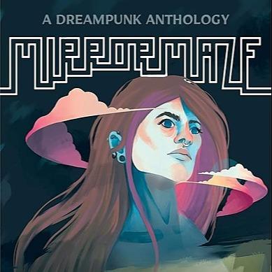 MIRRORMAZE: A dreampunk anthology 🌌