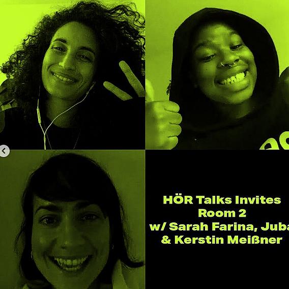 HÖR Talks Invites Room 2 w/ Sarah Farina, Juba & Kerstin Meißner | June 26th 2020