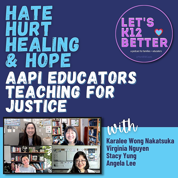 Educate to Empower Let's K12 Better Podcast - Hate, Hurt, Healing & Hope: AAPI Educators Teaching for Justice Link Thumbnail | Linktree