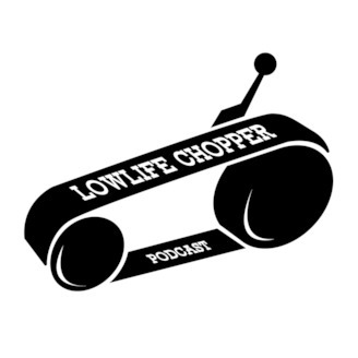 Lowlife Chopper Podcast