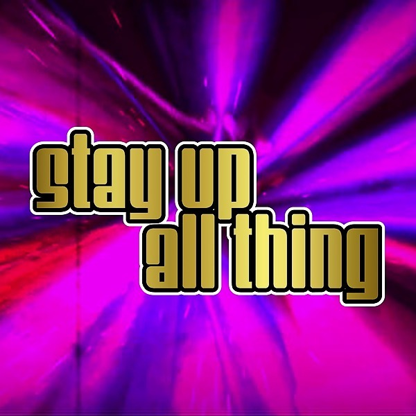Stream/Buy 'Stay Up All Thing'