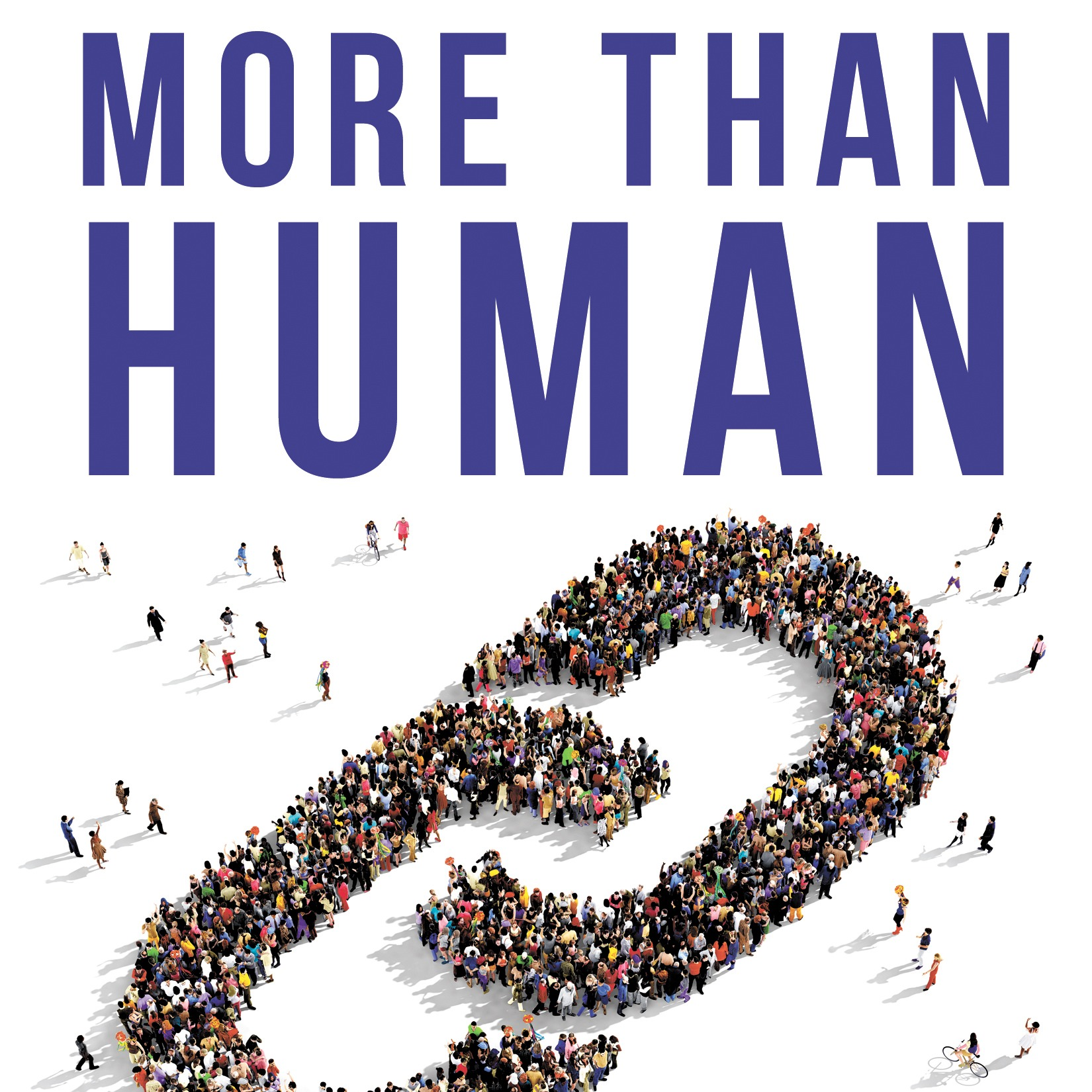 """Read """"More Than Human - The Value of Cultivating the Human Spirit In Your Organization"""""""