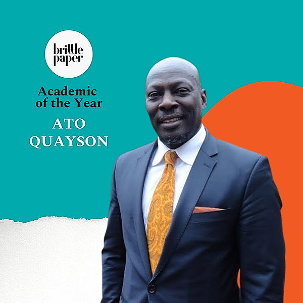 Ato Quayson: Brittle Paper Academic of the Year