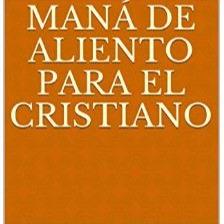 Recibe el Libro Maná De Aliento Para El Cristiano (PDF) ¡GRATIS!