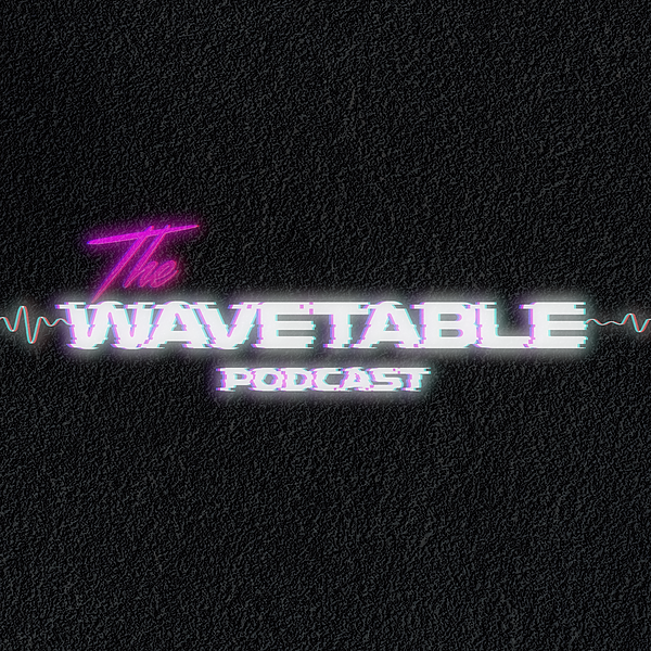 The Wavetable Podcast