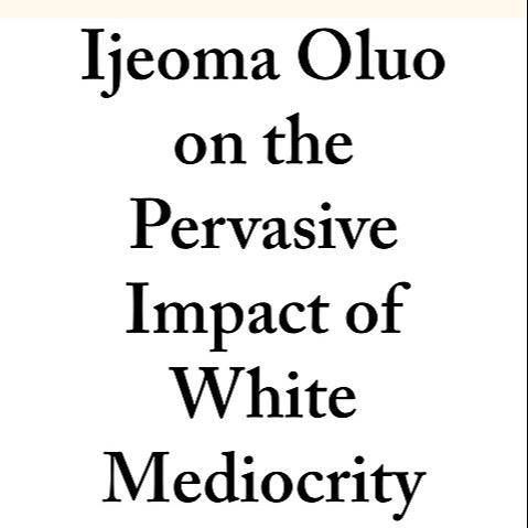 LitHub: Ijeoma Oluo on the Pervasive Impact of White Mediocrity