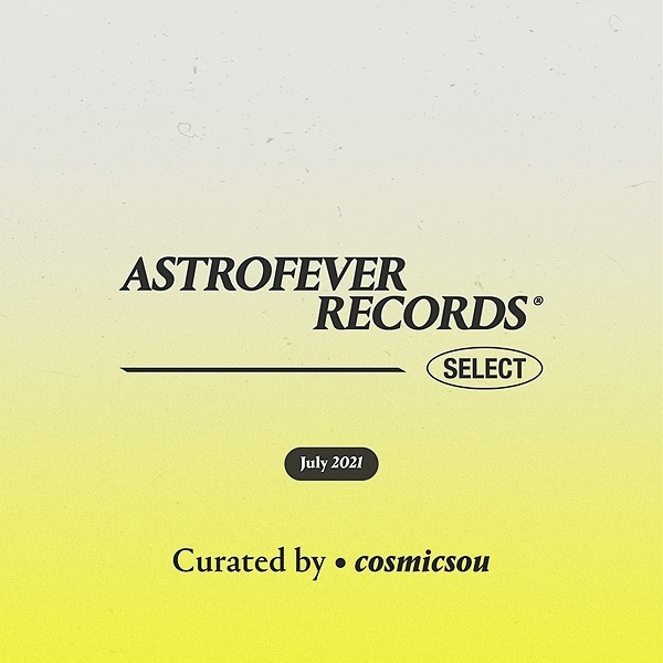 Astrofever Records ® AFR Select — July 21' Curated by cosmicsou Link Thumbnail | Linktree