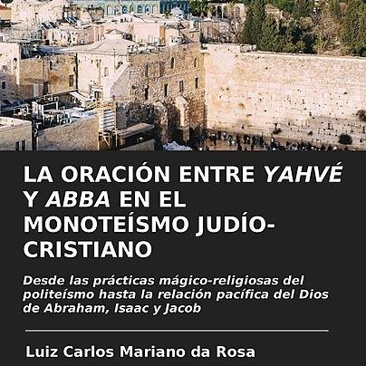 @marianodarosaletras LA ORACIÓN ENTRE YAHVÉ Y ABBA EN EL MONOTEÍSMO JUDÍO-CRISTIANO Link Thumbnail | Linktree