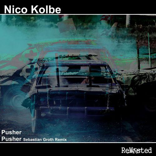 [Remix] Nico Kolbe - Pusher (Sebastian Groth Remix)