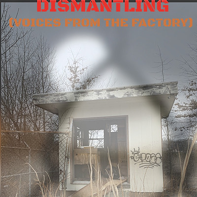 Dismantling (Voices from the Factory)