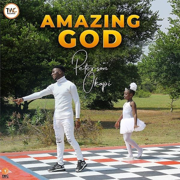 Amazing God  Peterson Okopi