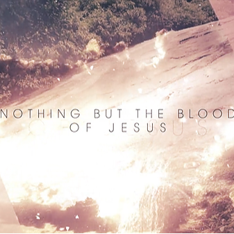 """Stream """"Nothing But The Blood Of Jesus"""""""