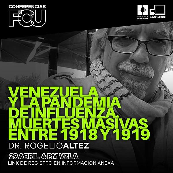"""Conferencias FCU en Youtube: """"Venezuela y la pandemia de influenza. Muertes masivas entre 1918 y 1919"""" – Rogelio Altez"""