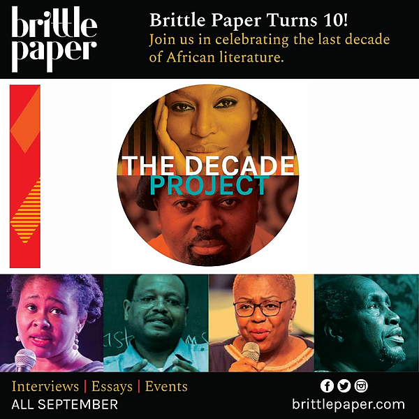 To Celebrate Brittle Paper's 10-Year Anniversary, We are Launching The Decade Project