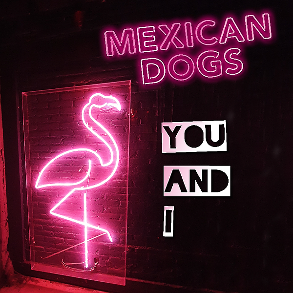 FRETSORE RECORDS MEXICAN DOGS - You and I (Single) Link Thumbnail | Linktree