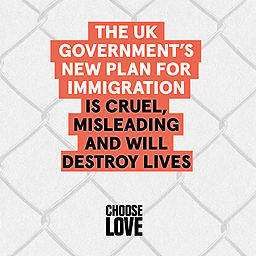 Sign: Scrap the UK government's cruel and destructive plan for immigration (Choose Love)