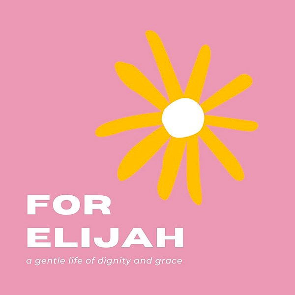 FOR ELIJAH - A Gentle Life Of Dignity and Grace