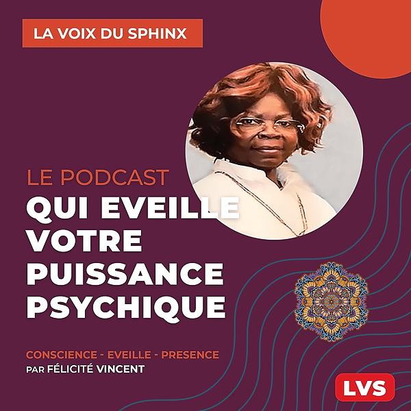 La Voix Du Sphinx, le podcast qui éveille votre conscience psychique