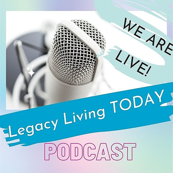 Legacy Living TODAY - Podcast for #LegacyLadies