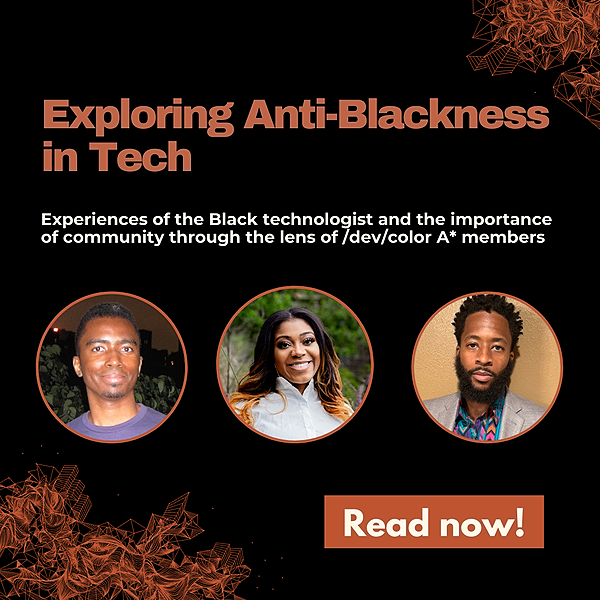 Anti-Blackness in Tech | Perspective from four /dev/color A* Members