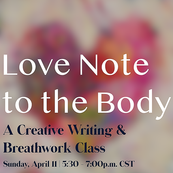 April 11: Love Note to the Body (A Creative Writing & Breathwork Class)