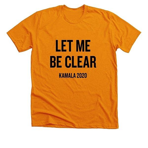 LET ME BE CLEAR - KAMALA 2020 by BETH MATHEWS