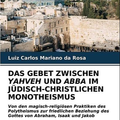 @marianodarosaletras DAS GEBET ZWISCHEN YAHVEH UND ABBA IM JÜDISCH-CHRISTLICHEN MONOTHEISMUS Link Thumbnail | Linktree