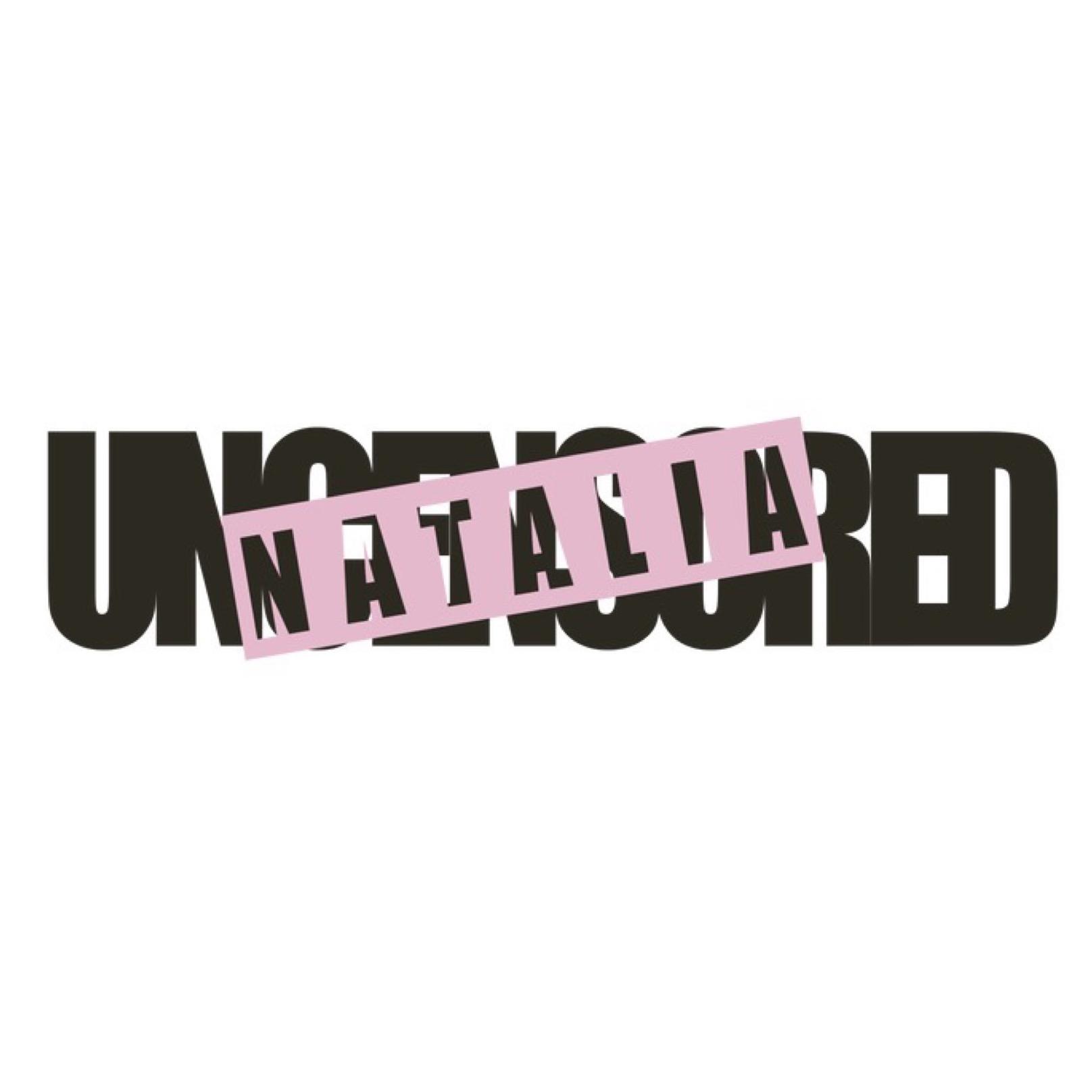 Natalia Uncensored