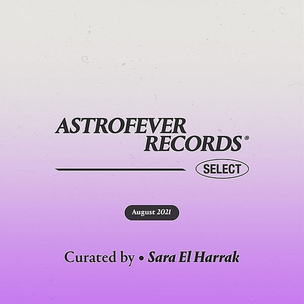 Astrofever Records ® AFR Select — August 21' Curated by Sara El Harrak Link Thumbnail | Linktree