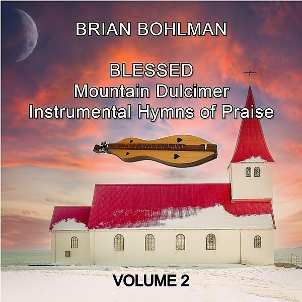 @Brian.Bohlman Blessed: Instrumental Hymns of Praise (Volume 2) Link Thumbnail | Linktree