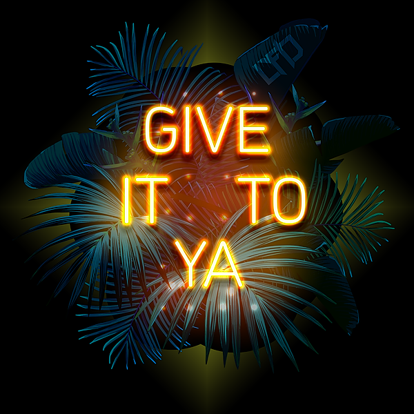 "Stream ""Give It To Ya"""