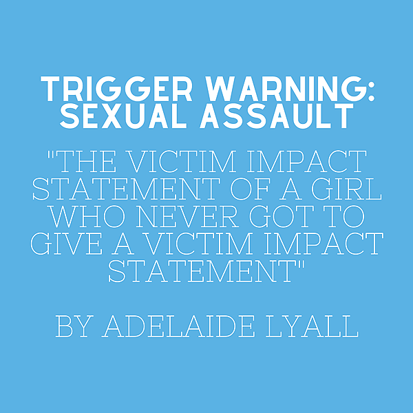 The Feminist Focus: The Victim Impact Statement of a Girl Who Never Got to Give a Victim Impact Statement