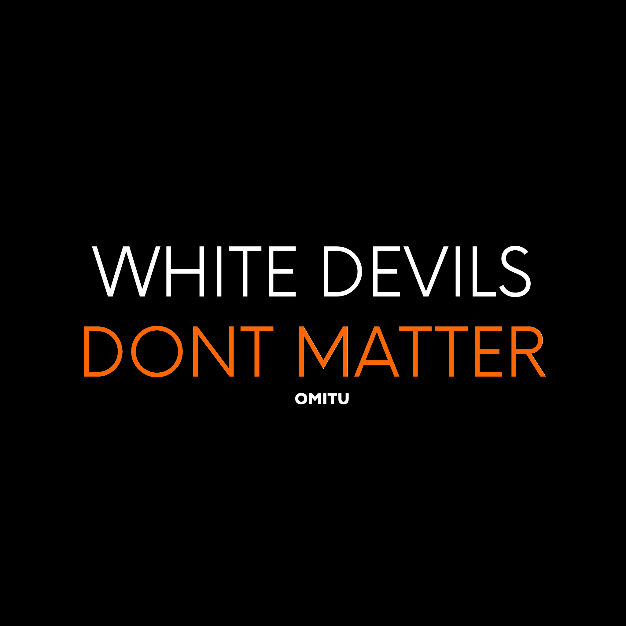 White Devil Lives Dont Matter T