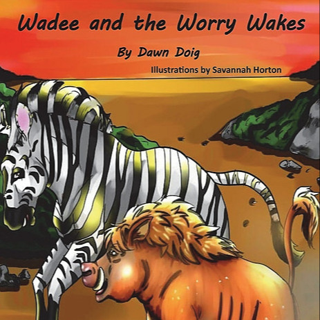 Wadee and the Worry Wakes: Helping kids overcome worry and anxiety.