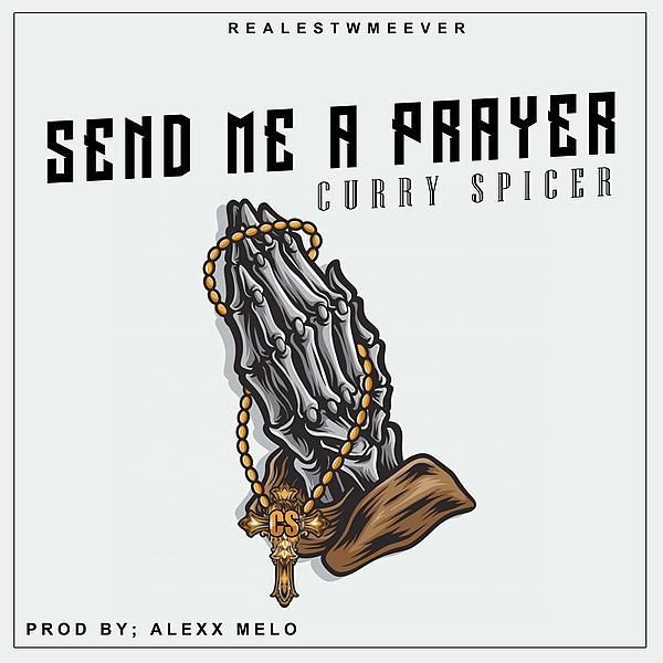 Curry Spicer _ Send Me A Prayer . (Avaliable NOW on Apple Music)