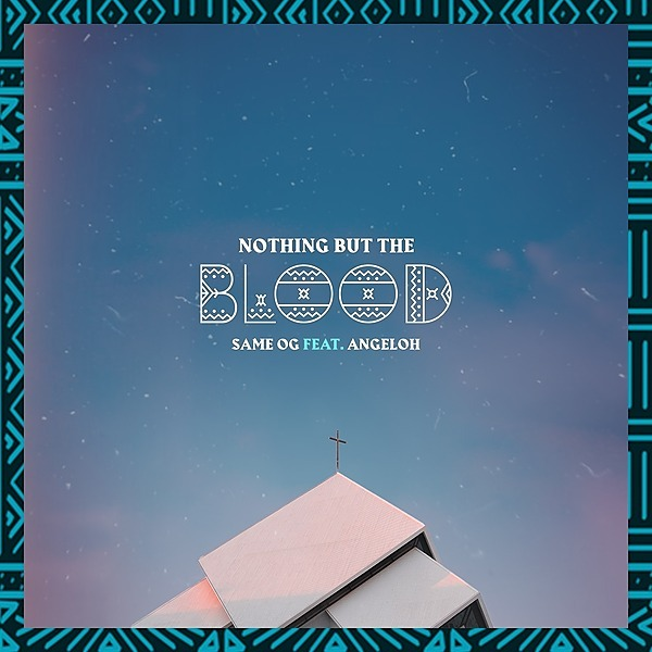 Get 'Nothing But The Blood' ft Angeloh