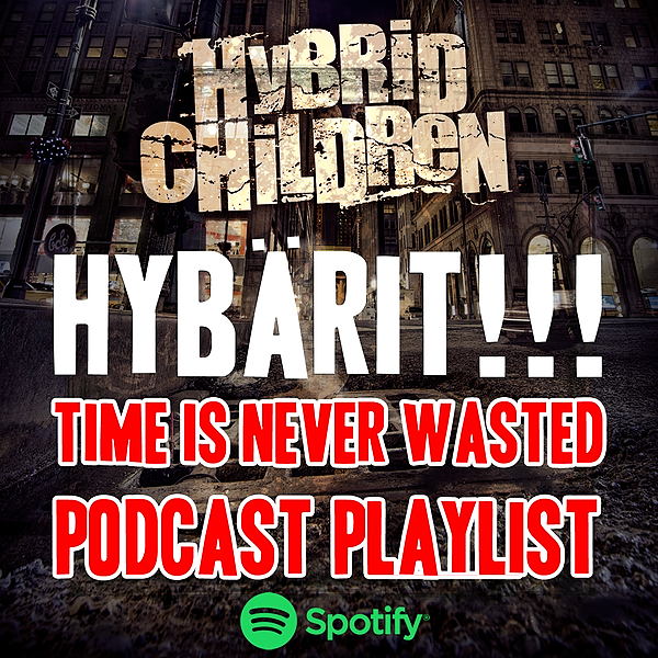 HYBÄRIT!!! Time Is Never Wasted playlist